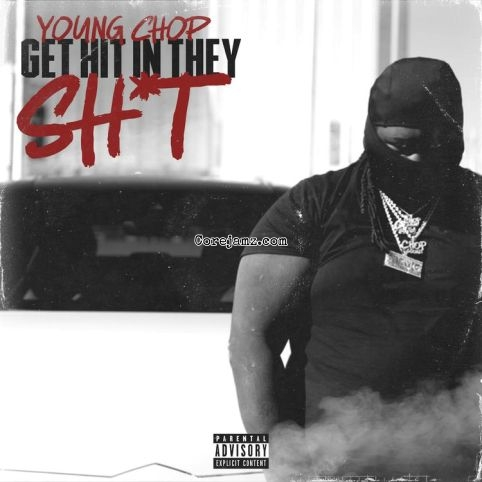 DOWNLOAD MP3: Young Chop – Get Hit In They Shit – corejamz song